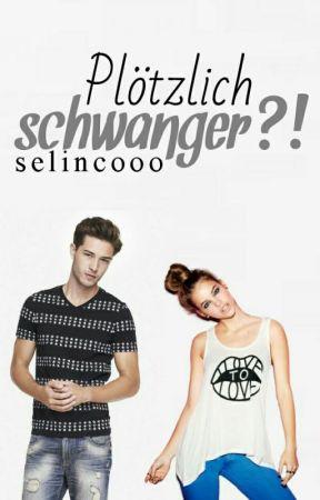 Plötzlich Schwanger?!  by selincooo