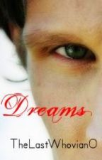 Dreams (Matt Smith fanfiction) by Thelastwhovian0