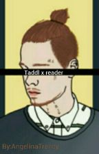Taddl x reader by PastelColoredPanda