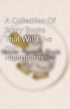 A Collection Of Scary Books That Will Give You Nightmares by ShivyB