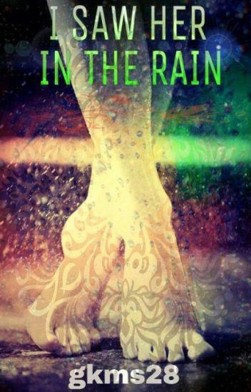 I saw her in rainfall