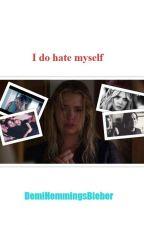 I do hate myself by DemiHemmingsBieber
