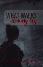 What Walks Among Us by SaltWaterInk