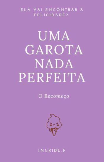 Uma Garota nada Perfeita -  O Recomeço