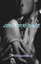 Love For Sale (RATED PG) COMPLETED by willbeasomebody