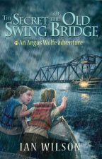 The Secret of the Old Swing Bridge by IanWilsonAuthor