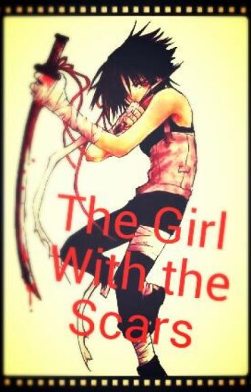 The Girl With The Scars {A Naruto FanFiction}