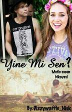 Yine Mi Sen ? by NsaKyaa