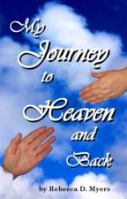 My Journey To Heaven And Back by GeneMyers6