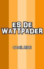 Es de Wattpader by CamiloRoderiz