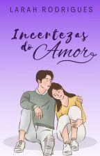 Incertezas Do Amor by LarahRodrigues
