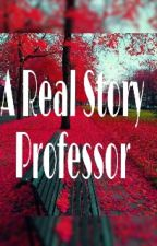 A Real story! ♥ Professor ♥ by Wondering_heart