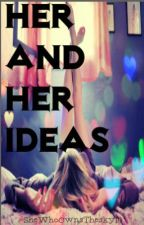 Her and Her Ideas by SheWhoOwnsThesky14