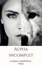 Alpha incomplet by Careless93