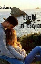 The Good Girl And The Bodyguard by tasha134
