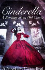 Cinderella: A Retelling of an Old Classic by CassiaBeal