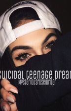 Suicidal Teenage Dream(Trilogy) by Mysteriousrosewriter