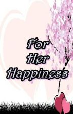 FOR HER HAPPINESS (Unedited) by ALLiWANTisYOURlove