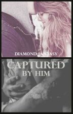 Captured By Him by Diamond-Fantasy