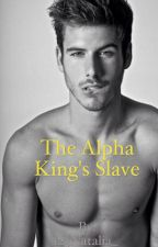 The Alpha King's Slave by 123Natalia_