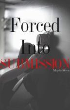 Forced Into Submission by secrets0fmygrenade