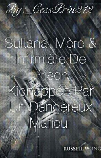 [Réecriture]Sultanat Mère&Infirmière De Prinson Kidnappé Par Un Dangereux Mafieu