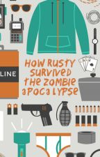 How Rusty Survived The Zombie Apocalypse by tonysnark