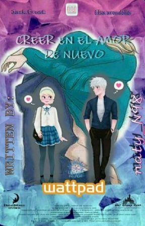 ♥~~CREER EN EL AMOR DE NUEVO~~♥ (jelsa) by naty_N98