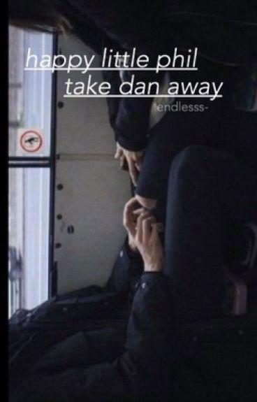 Happy Little Phil, Take Dan Away // Phan