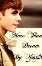 More Than A Dream (A Justin Bieber Fan Fiction) by AlyssaPaszkowski