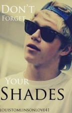 Don't Forget Your Shades (Niall Horan Fanfic) by ohitsluke
