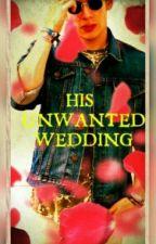 His Unwanted Wedding by lovingmoon