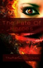 The Fate of Heroes  by TheRamenGoddess