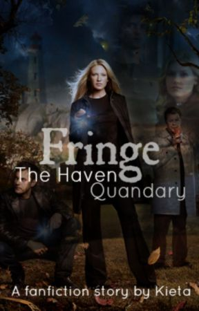 Fringe: The Haven Quandary (Fringe/Haven Crossover) by KietaLily