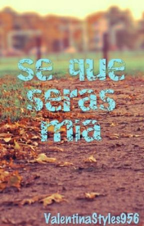Se Que Seras Mia by ValentinaStyles956