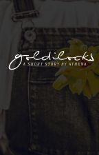 goldilocks   ✔ by athenated