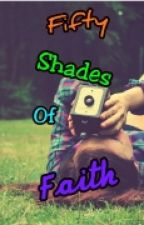 Fifty Shades Of Faith by Ejaybeb17