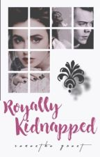 Royally Kidnapped [h.s] by SamanthaGrant95