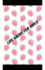 Life hacks for Girls by cupcakesforreal