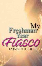 My Freshman Year Fiasco by EarnestAuthor