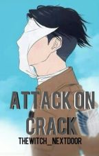 Attack On Titan Crack ✔ by TheWitch_NextDoor
