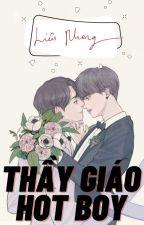 [Đam Mỹ] Thầy Giáo Hot Boy (HOÀN) by LieuPhong