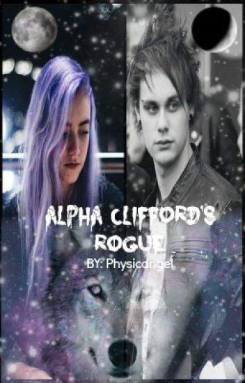 Alpha Clifford's Rogue (A Michael Clifford Fanfic)