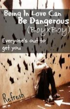 Being In Love Can Be Dangerous (BoyxBoy) by refresh