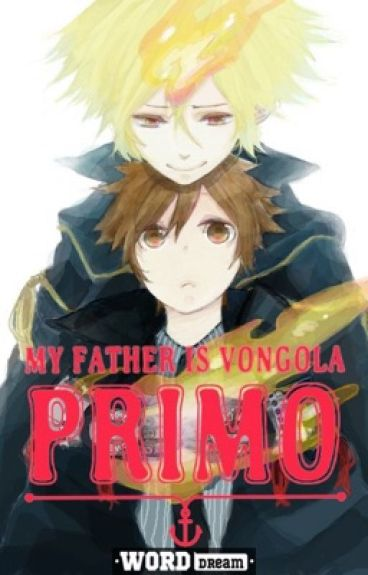 {Currently Being Rewritten} My Father is Vongola Primo