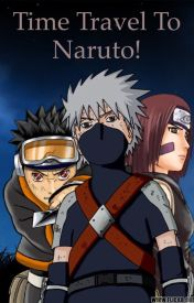 Time Travel to Naruto! by AnkiUchiha