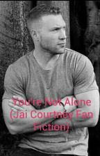 You're Not Alone (Jai Courtney Fan Fiction) by slipKnot_4REVer