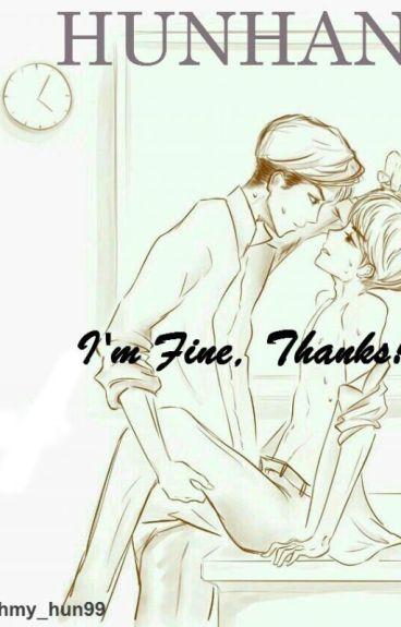 I'm Fine, Thanks! -Hunhan
