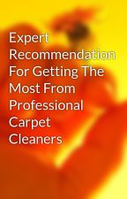 Expert Recommendation For Getting The Most From Professional Carpet Cleaners by carpetcleaningreseda