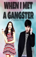 When I Met A Gangster ( REVISING) by FanGaleee